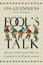 Fools Talk Recovering the Art of Christian Persuasion